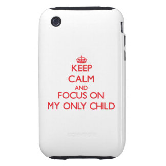 Keep Calm and focus on My Only Child iPhone 3 Tough Cover