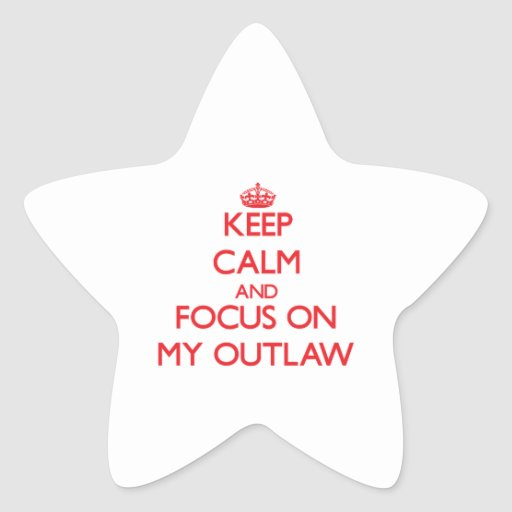 Keep Calm and focus on My Outlaw Sticker