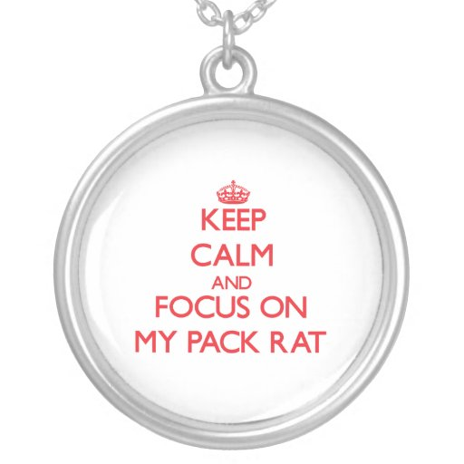 Keep Calm and focus on My Pack Rat Jewelry