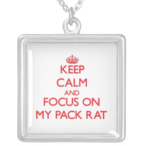 Keep Calm and focus on My Pack Rat Custom Jewelry