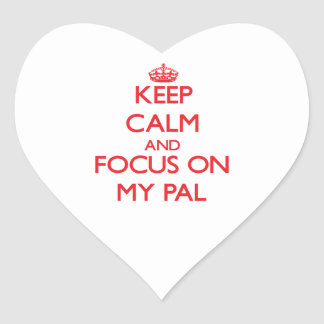 Keep Calm and focus on My Pal Heart Stickers