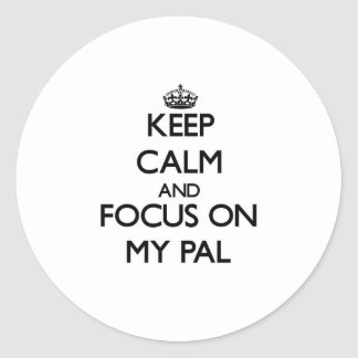 Keep Calm and focus on My Pal Stickers