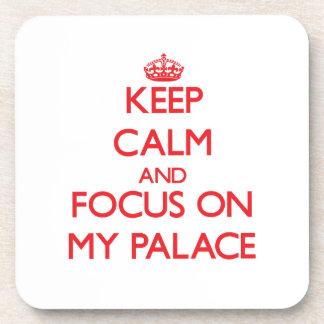 Keep Calm and focus on My Palace Drink Coaster