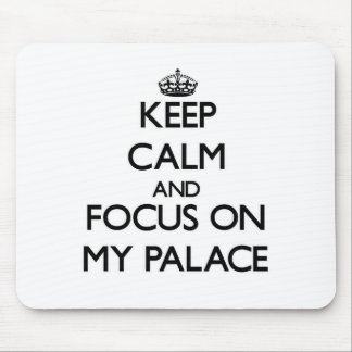 Keep Calm and focus on My Palace Mousepad