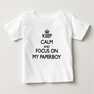 Keep Calm and focus on My Paperboy Tee Shirts