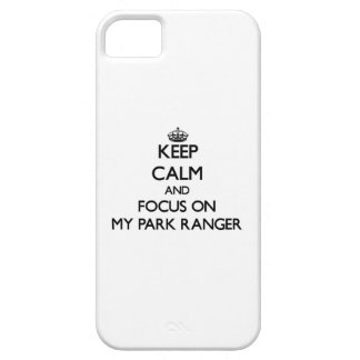 Keep Calm and focus on My Park Ranger iPhone 5/5S Cases