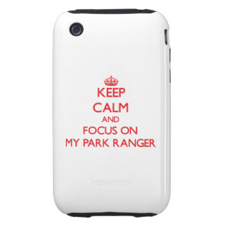 Keep Calm and focus on My Park Ranger iPhone 3 Tough Cases