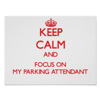 Keep Calm and focus on My Parking Attendant Poster