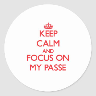 Keep Calm and focus on My Passe Round Stickers