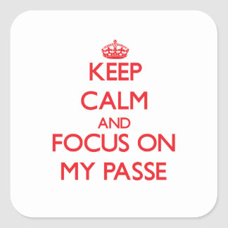 Keep Calm and focus on My Passe Square Sticker