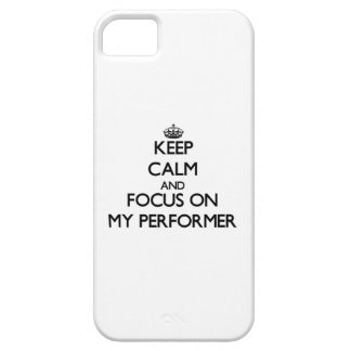 Keep Calm and focus on My Performer iPhone 5 Cases
