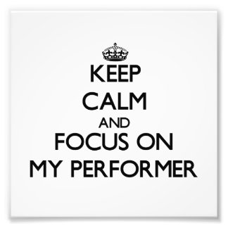 Keep Calm and focus on My Performer Photo
