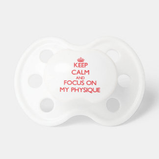 Keep Calm and focus on My Physique Baby Pacifier