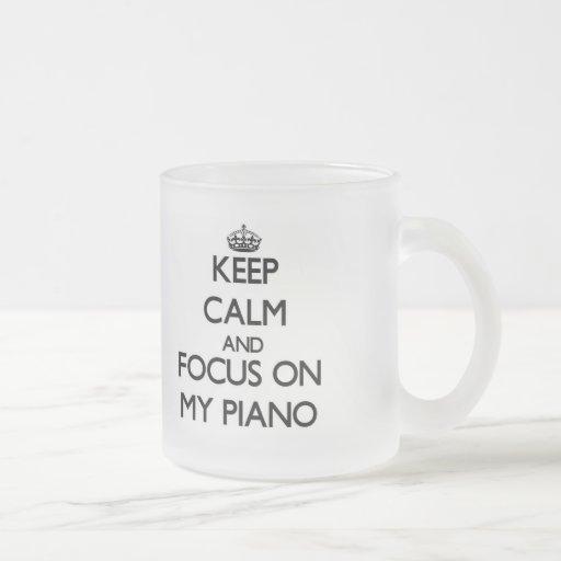Keep Calm and focus on My Piano Mugs