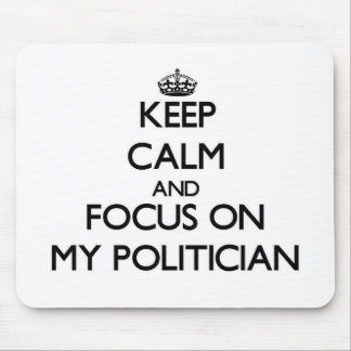 Keep Calm and focus on My Politician Mouse Pads