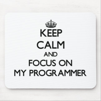 Keep Calm and focus on My Programmer Mousepad