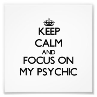 Keep Calm and focus on My Psychic Photograph