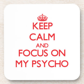 Keep Calm and focus on My Psycho Drink Coaster