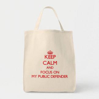Keep Calm and focus on My Public Defender Bags