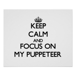 Keep Calm and focus on My Puppeteer Print