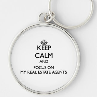 Keep Calm and focus on My Real Estate Agents Key Chains