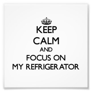 Keep Calm and focus on My Refrigerator Photo