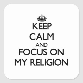 Keep Calm and focus on My Religion Square Stickers