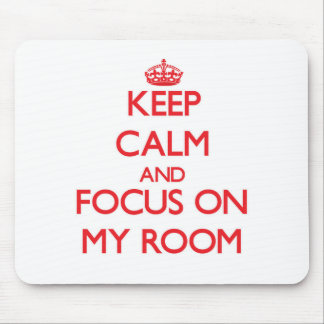 Keep Calm and focus on My Room Mousepad