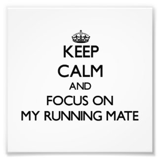 Keep Calm and focus on My Running Mate Photo