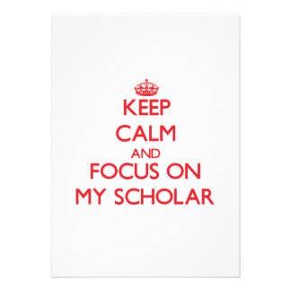 Keep Calm and focus on My Scholar Invitations