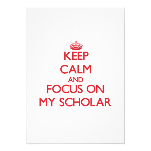 Keep Calm and focus on My Scholar Invitations