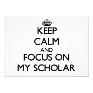 Keep Calm and focus on My Scholar Announcement