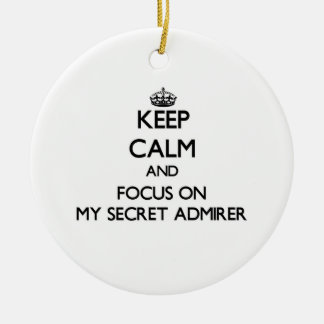 Keep Calm and focus on My Secret Admirer Christmas Ornament