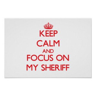 Keep Calm and focus on My Sheriff Poster