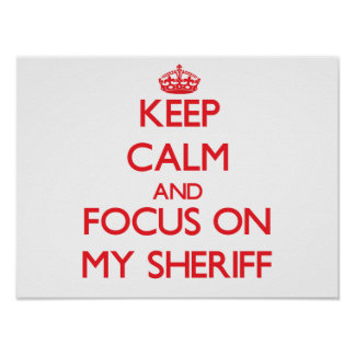 Keep Calm and focus on My Sheriff Posters