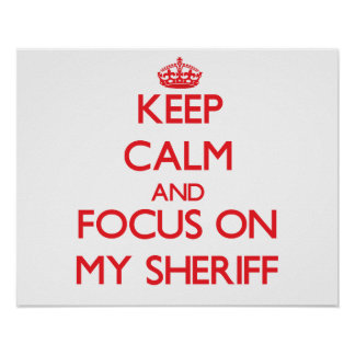Keep Calm and focus on My Sheriff Print