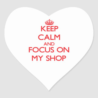 Keep Calm and focus on My Shop Heart Stickers