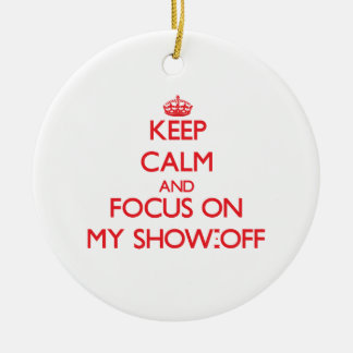 Keep Calm and focus on My Show-Off Christmas Tree Ornaments
