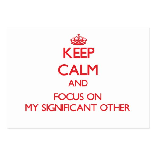 Keep Calm and focus on My Significant Other Business Card