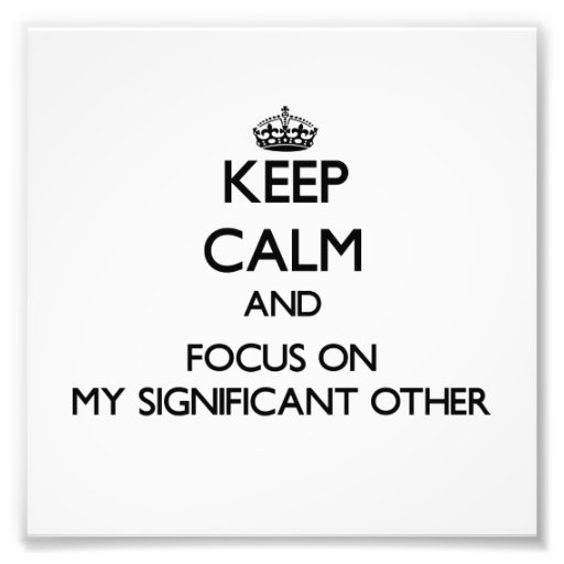 Keep Calm and focus on My Significant Other Photo