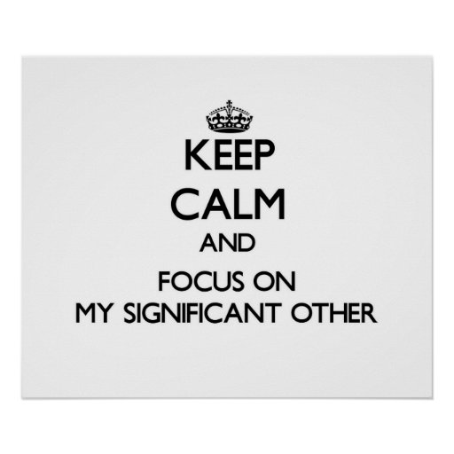 Keep Calm and focus on My Significant Other Print
