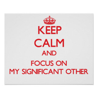 Keep Calm and focus on My Significant Other Poster