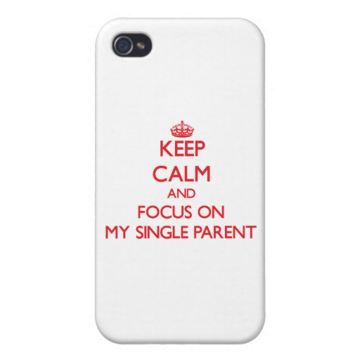 Keep Calm and focus on My Single Parent Cover For iPhone 4