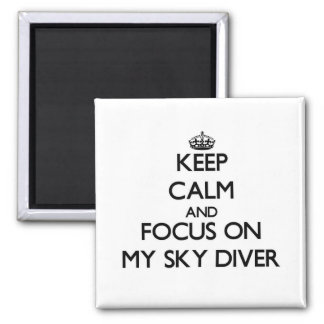 Keep Calm and focus on My Sky Diver Fridge Magnets