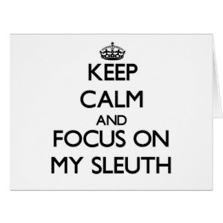 Keep Calm and focus on My Sleuth Big Greeting Card