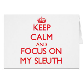 Keep Calm and focus on My Sleuth Greeting Card