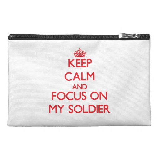 Keep Calm and focus on My Soldier Travel Accessory Bags