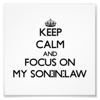 Keep Calm and focus on My Son-In-Law Art Photo