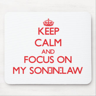 Keep Calm and focus on My Son-In-Law Mouse Pads