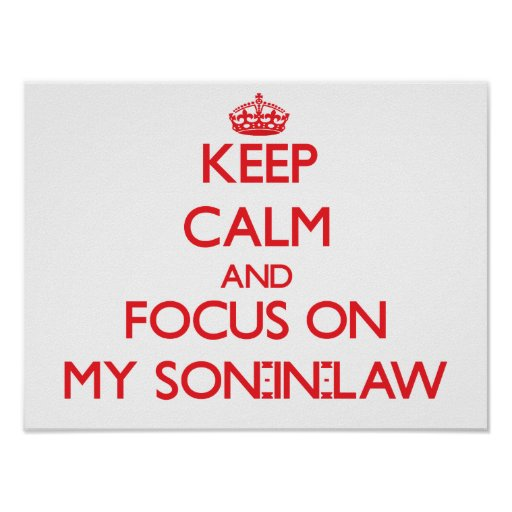 Keep Calm and focus on My Son-In-Law Poster